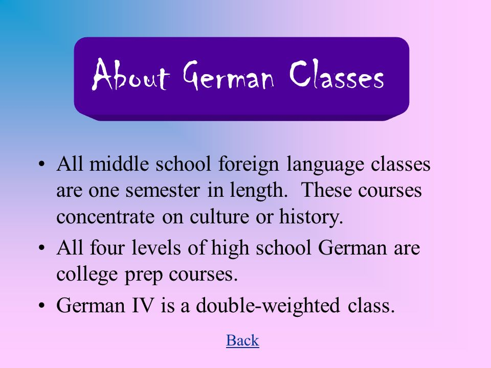 About German Classes All middle school foreign language classes are one semester in length.