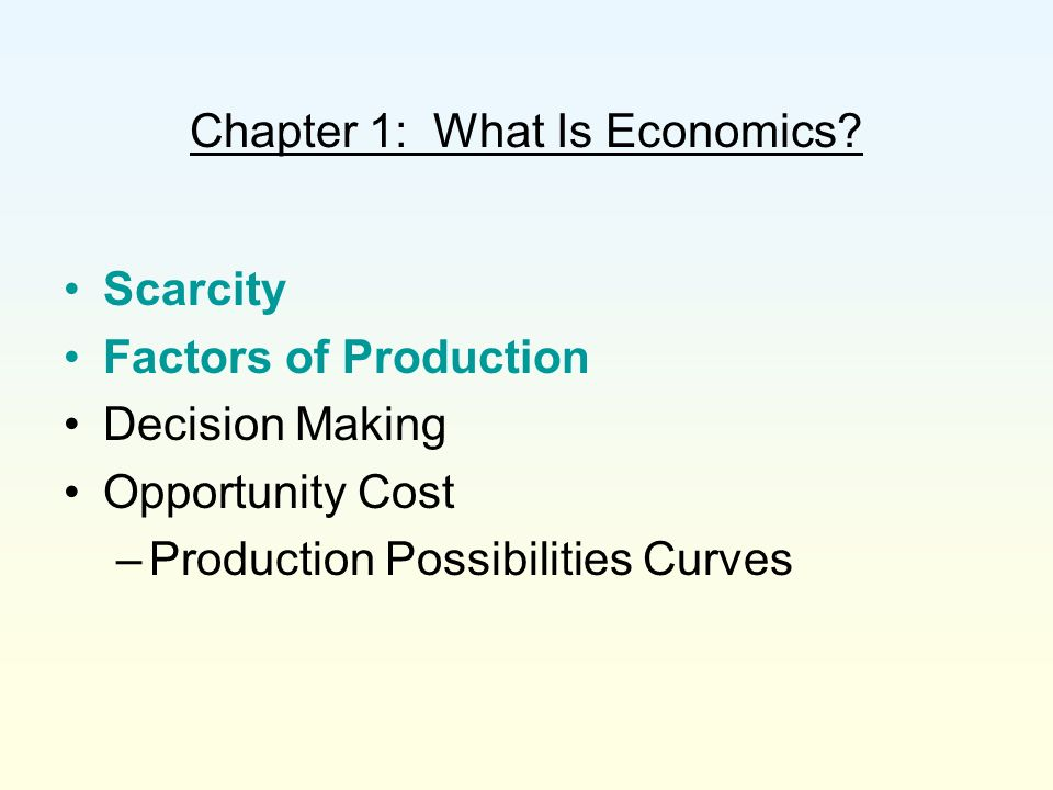 Section 1: Scarcity & Factors of Production People make choices –How to spend time & money Needs –Things necessary for survival Air, food, shelter Wants –Things desired, but not essential to survival