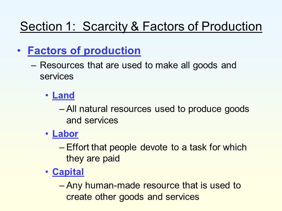 Section 1: Scarcity & Factors of Production 2 Categories of capital –Physical capital –Human capital