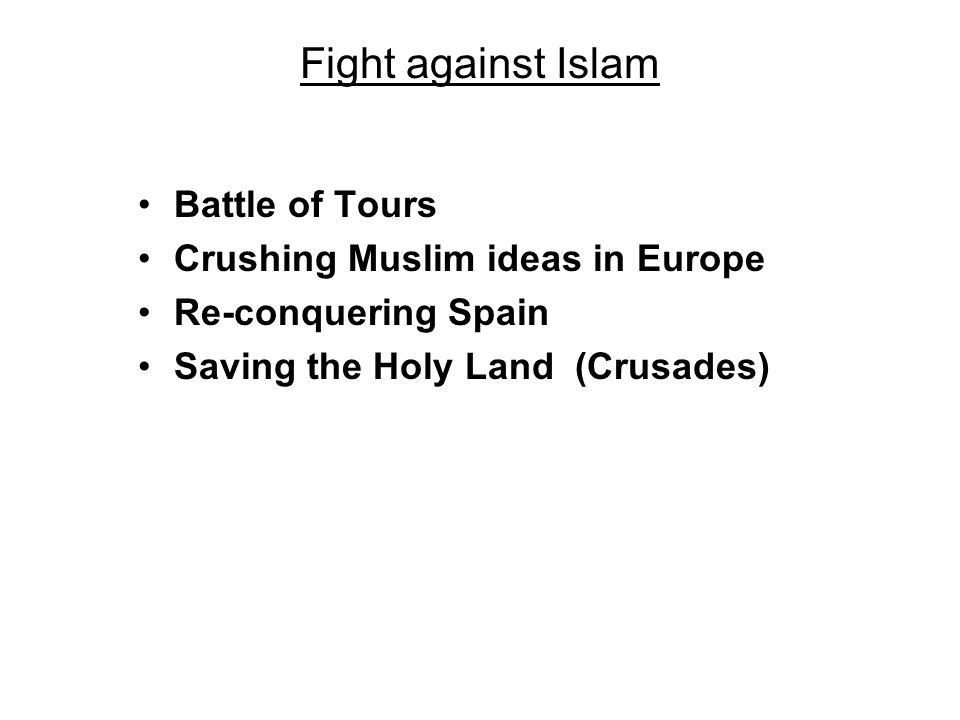 Fight against Islam Battle of Tours Crushing Muslim ideas in Europe Re-conquering Spain Saving the Holy Land (Crusades)