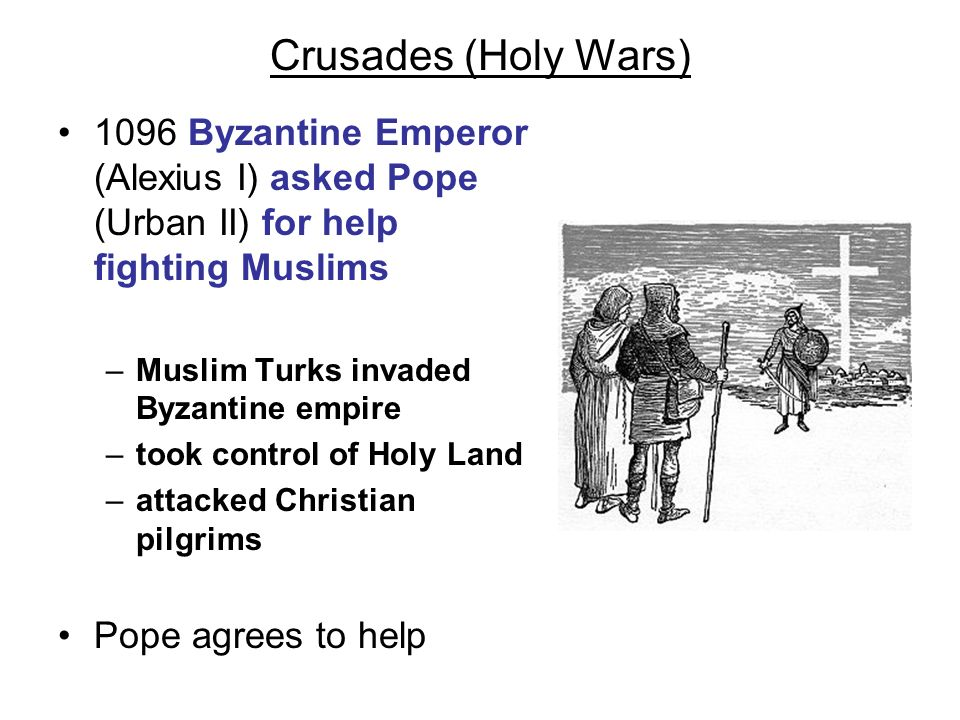 Crusades (Holy Wars) Pope calls Christians to fight –God wills it.