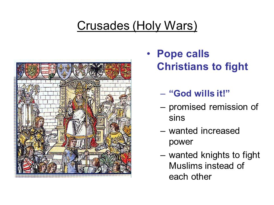 Crusades (Holy Wars) Thousands of Europeans respond –knights hoped to win wealth and land adventure
