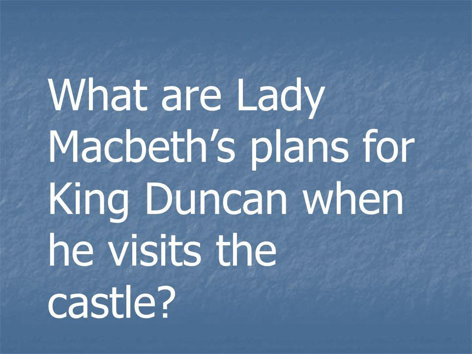 What are Lady Macbeths plans for King Duncan when he visits the castle?