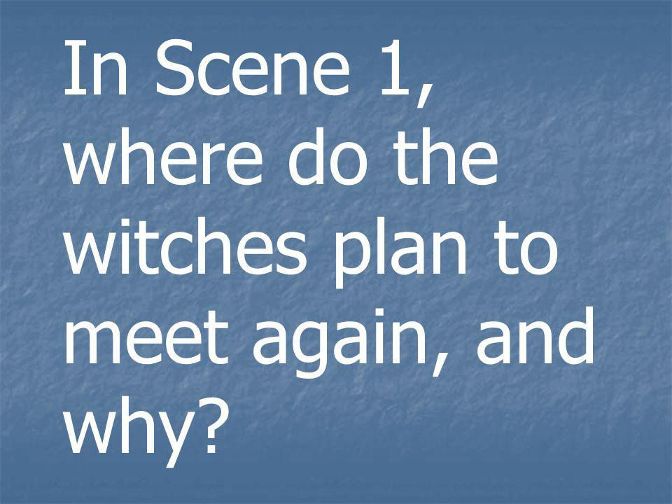 In Scene 1, where do the witches plan to meet again, and why?