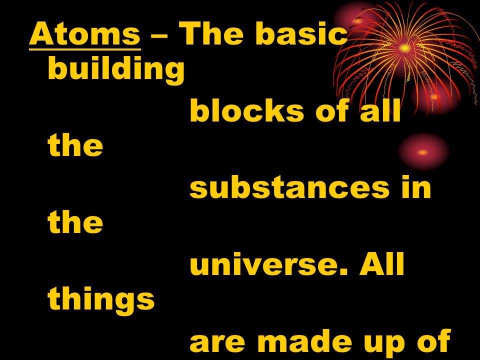 Matter – is anything that has mass and takes up space. MATTER is never created or destroyed, it only changes form.