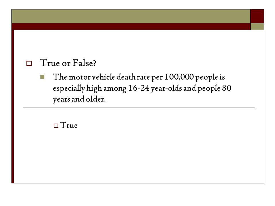 True or False? The motor vehicle death rate per 100,000 people is especially high among 16-24 year-olds and people 80 years and older. True
