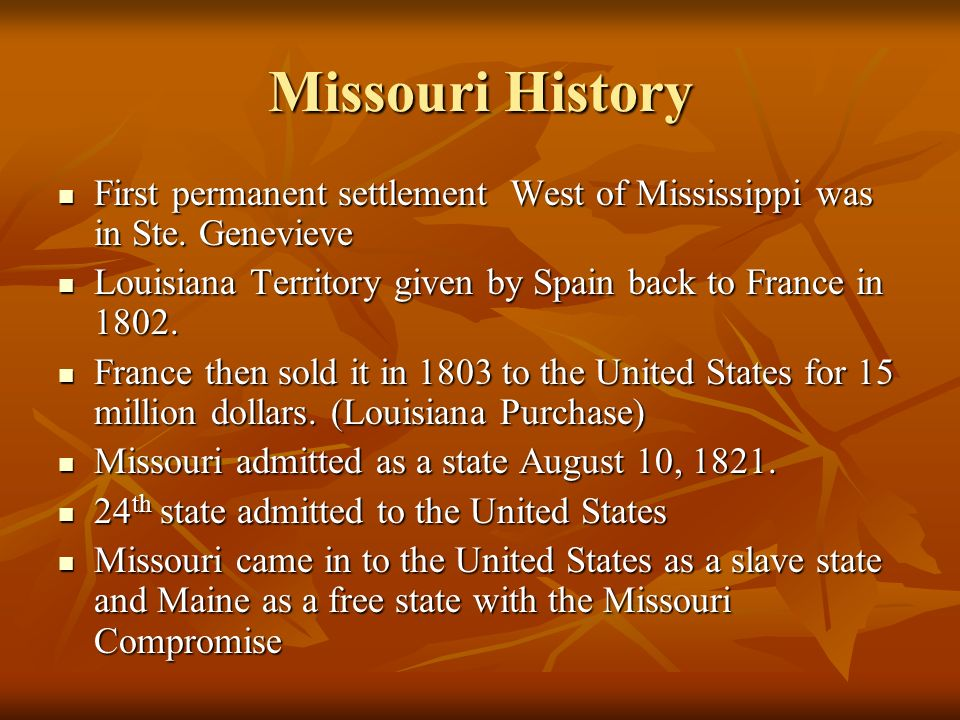 Missouri History First permanent settlement West of Mississippi was in Ste. Genevieve First permanent settlement West of Mississippi was in Ste. Genev