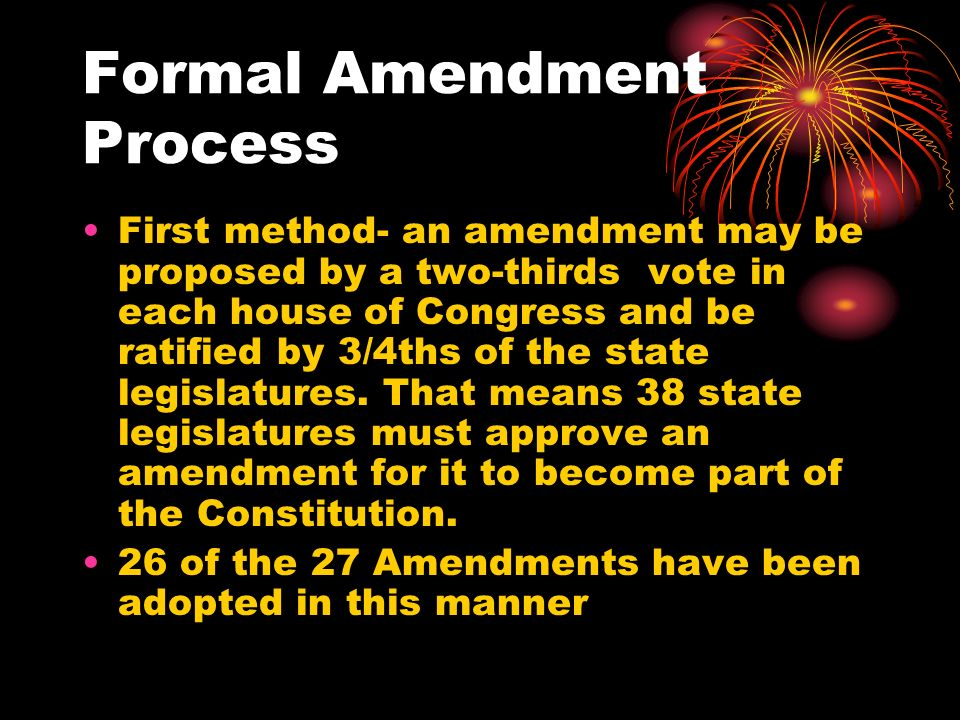 Other ways of amending the Constitution 2 nd method- amendment proposed by Congress and ratified by conventions for that purpose in 3/4ths of the states.