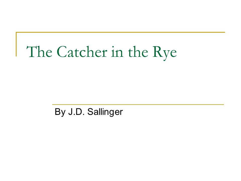 The Catcher in the Rye By J.D. Sallinger