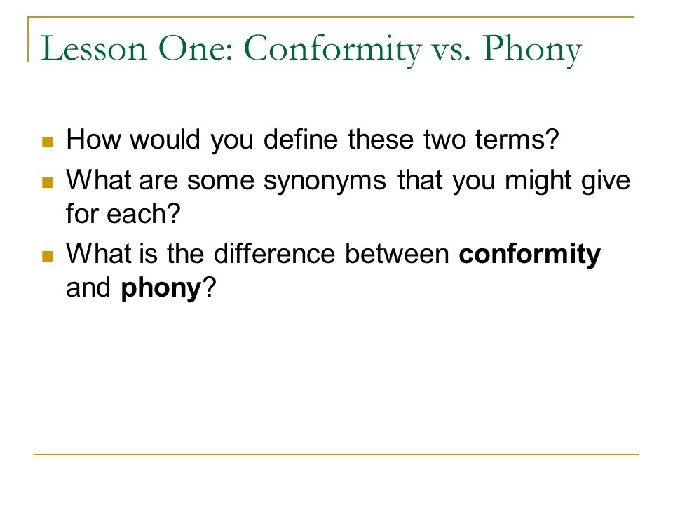 Lesson One: Conformity vs. Phony How would you define these two terms? What are some synonyms that you might give for each? What is the difference bet