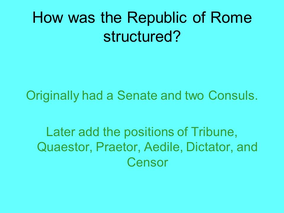 How was the Republic of Rome structured. Originally had a Senate and two Consuls.