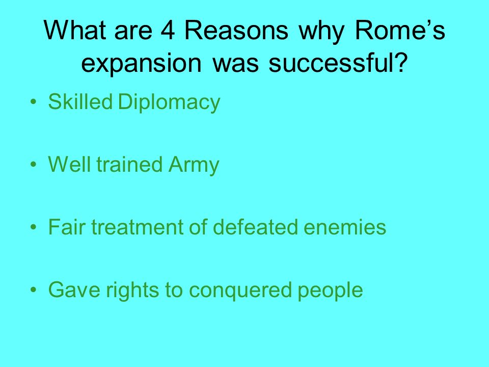 What are 4 Reasons why Romes expansion was successful.
