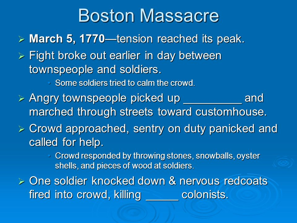 Boston Massacre March 5, 1770tension reached its peak. March 5, 1770tension reached its peak. Fight broke out earlier in day between townspeople and s