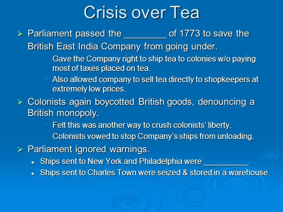 Crisis over Tea Parliament passed the ________ of 1773 to save the British East India Company from going under. Parliament passed the ________ of 1773