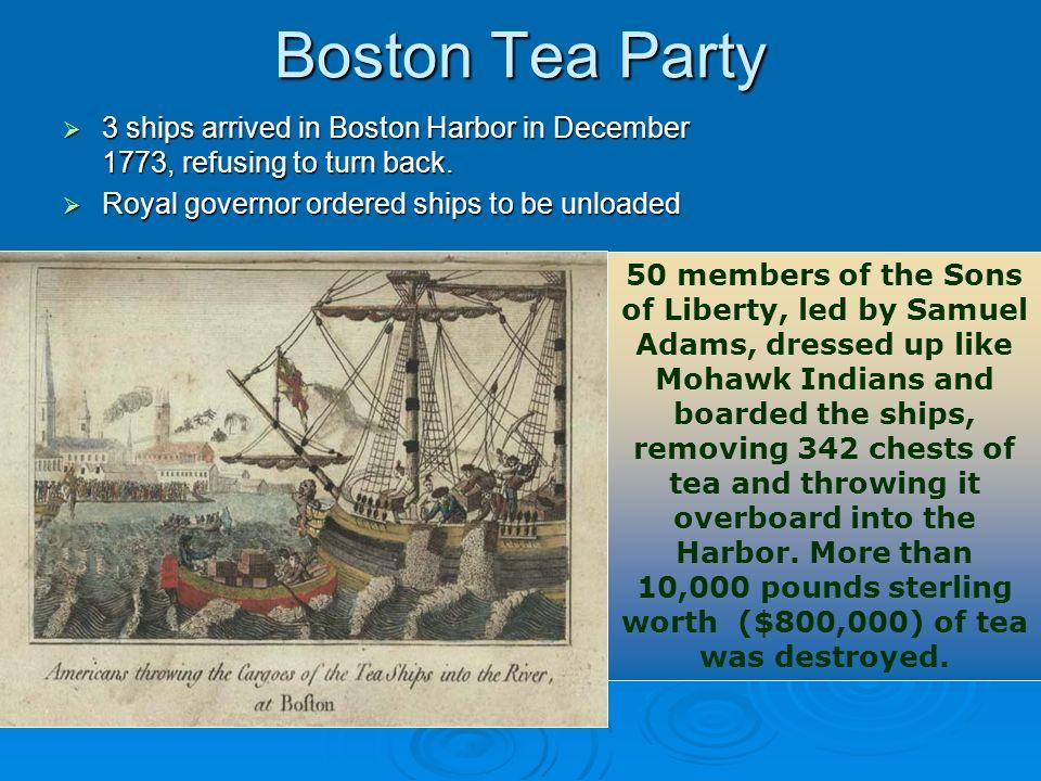 Boston Tea Party 3 ships arrived in Boston Harbor in December 1773, refusing to turn back. 3 ships arrived in Boston Harbor in December 1773, refusing