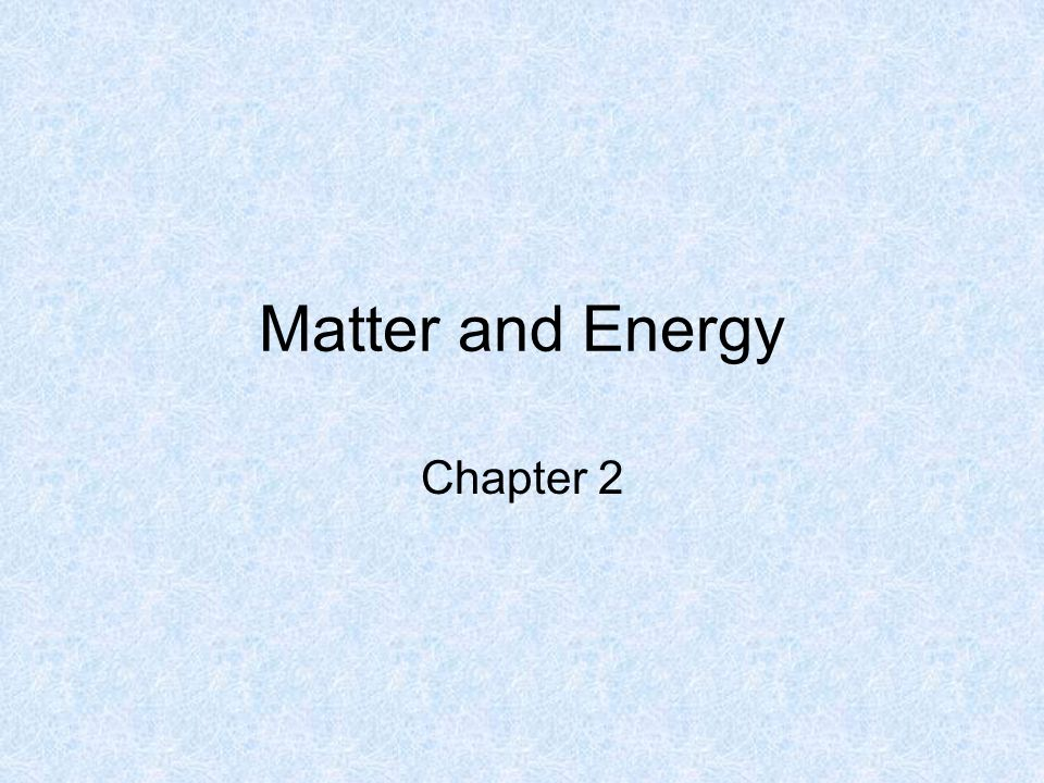 Matter and Energy Chapter 2
