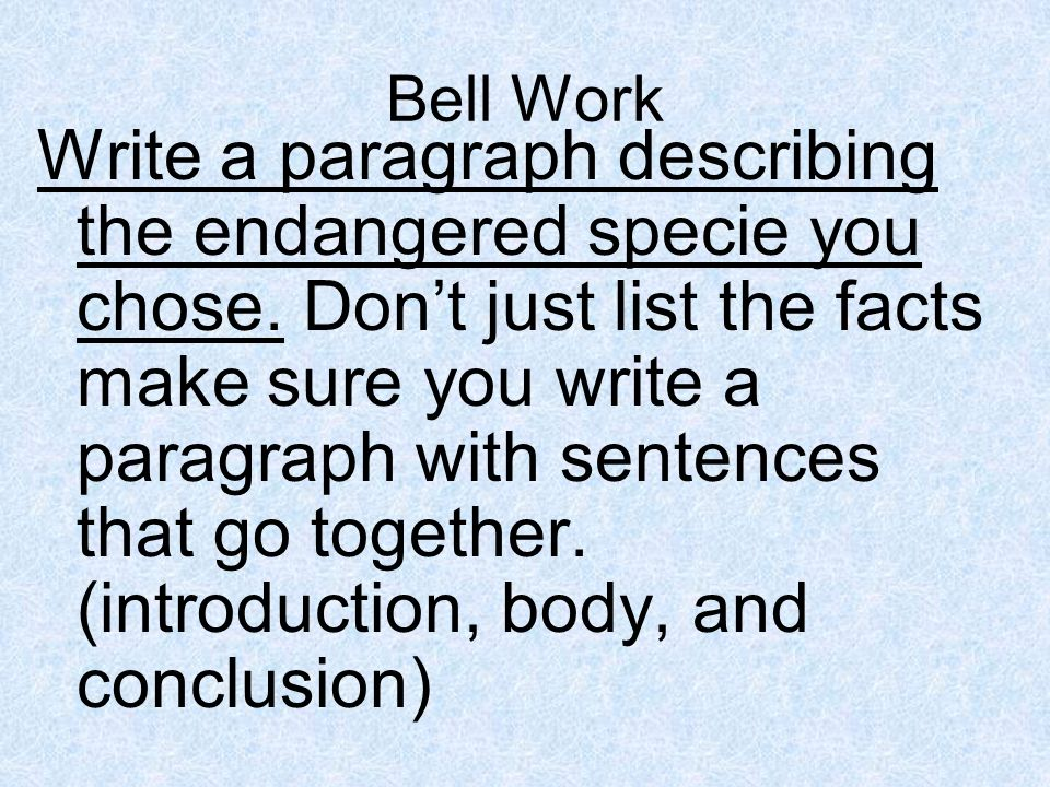 Bell Work Write a paragraph describing the endangered specie you chose. Dont just list the facts make sure you write a paragraph with sentences that g