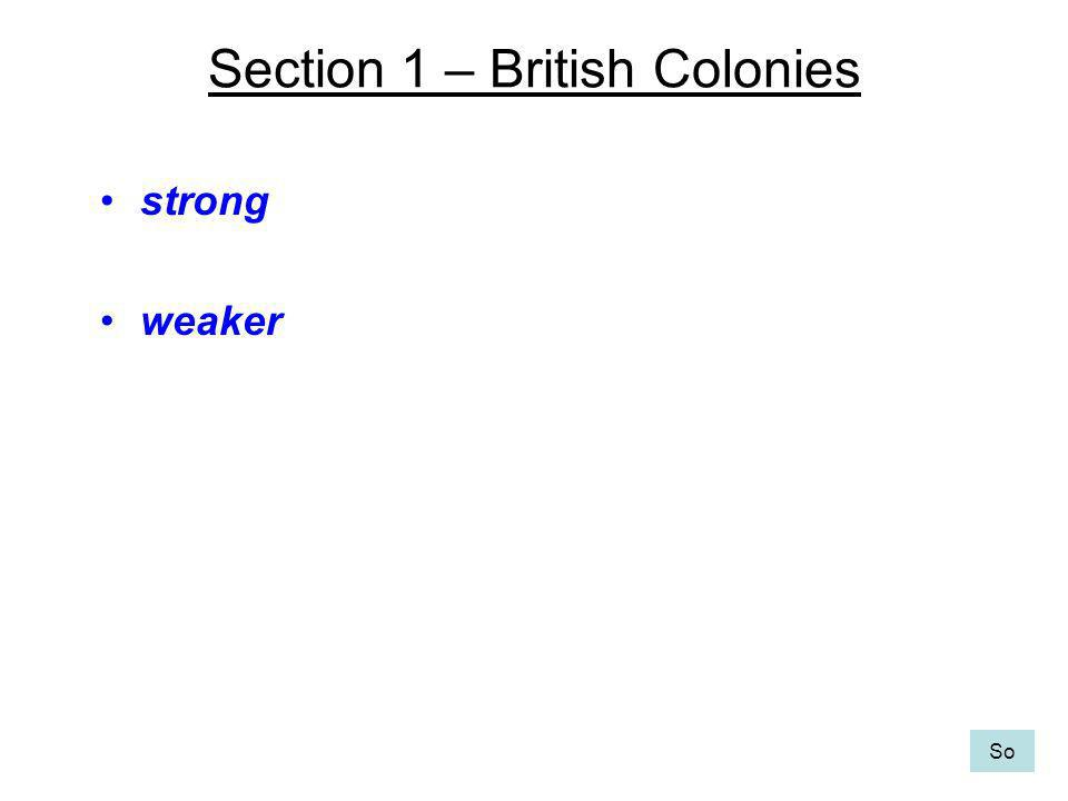Section 1 – British Colonies strong weaker So