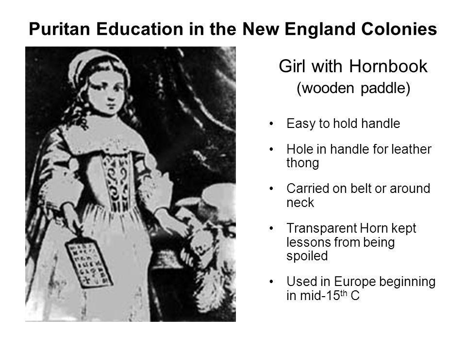 Puritan Education in the New England Colonies Girl with Hornbook (wooden paddle) Easy to hold handle Hole in handle for leather thong Carried on belt
