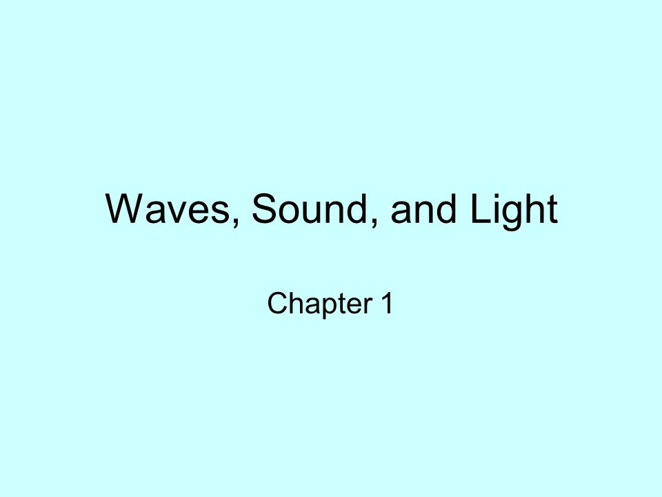 Waves, Sound, and Light Chapter 1