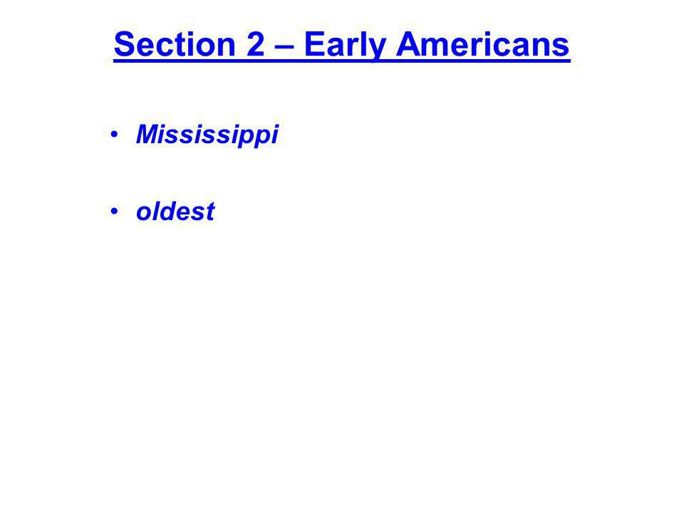 Section 2 – Early Americans Mississippi oldest