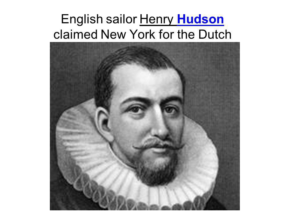 English sailor Henry Hudson claimed New York for the Dutch