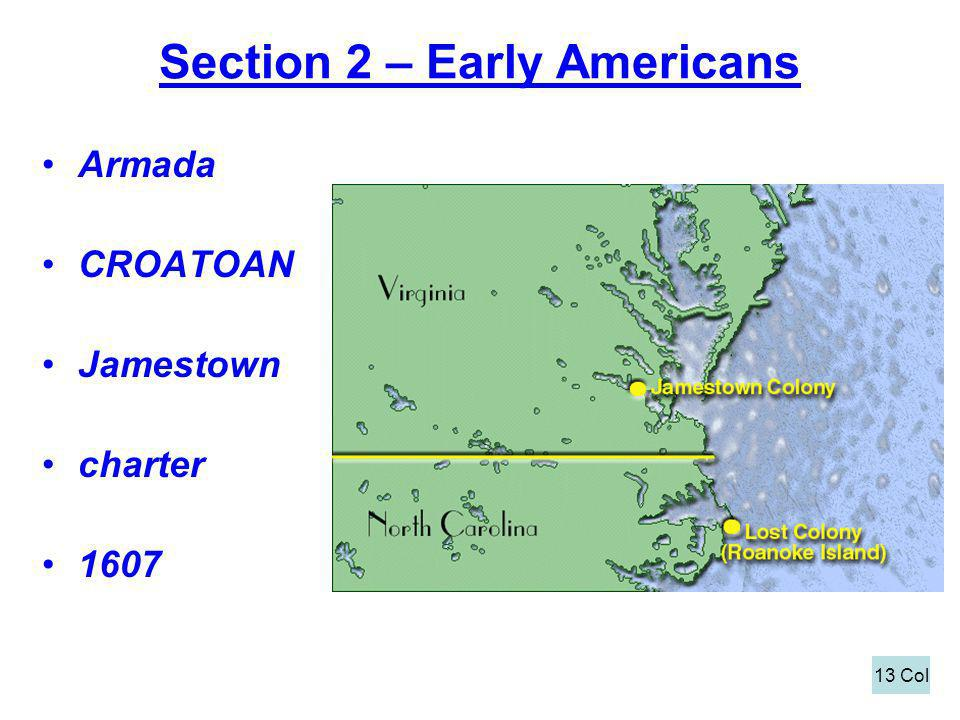 Section 2 – Early Americans Armada CROATOAN Jamestown charter 1607 13 Col