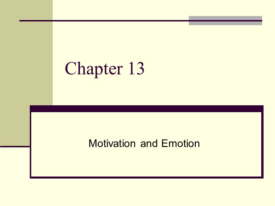 Chapter 13 Motivation and Emotion