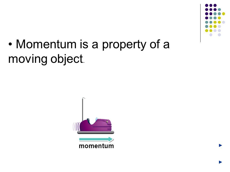 Momentum is a property of a moving object. momentum