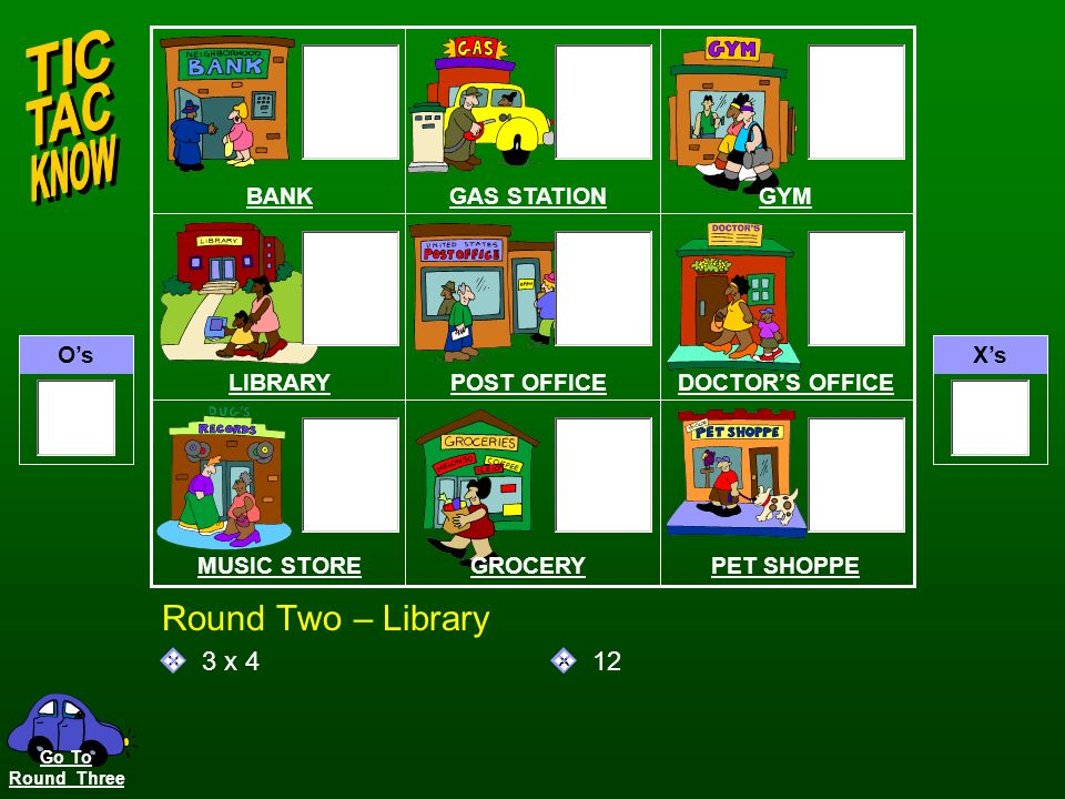 OsXs QA Round Two – Gym 6 x 6 36 BANKGAS STATIONGYM LIBRARYPOST OFFICEDOCTORS OFFICE MUSIC STOREGROCERYPET SHOPPE Go To Round Three