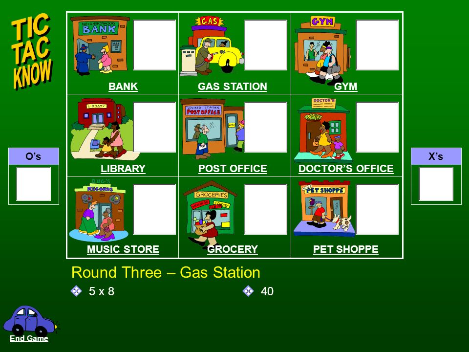 OsXs QA Round Three - Bank 8 x 8 64 BANKGAS STATIONGYM LIBRARYPOST OFFICEDOCTORS OFFICE MUSIC STOREGROCERYPET SHOPPE End Game