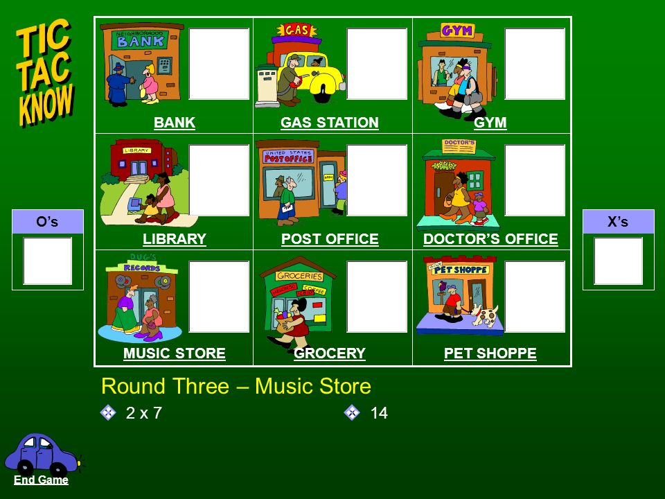 OsXs QA Round Three – Doctors Office 6 x 6 36 BANKGAS STATIONGYM LIBRARYPOST OFFICEDOCTORS OFFICE MUSIC STOREGROCERYPET SHOPPE End Game