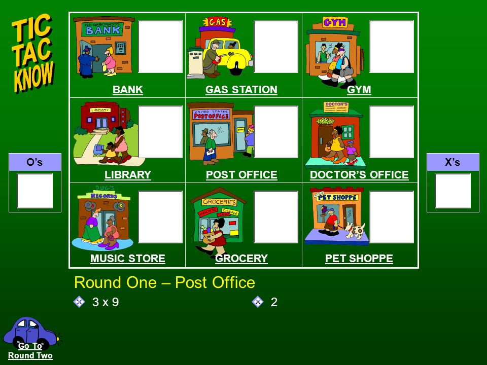 OsXs QA Round One – Library 4 x 7 28 BANKGAS STATIONGYM LIBRARYPOST OFFICEDOCTORS OFFICE MUSIC STOREGROCERYPET SHOPPE Go To Round Two