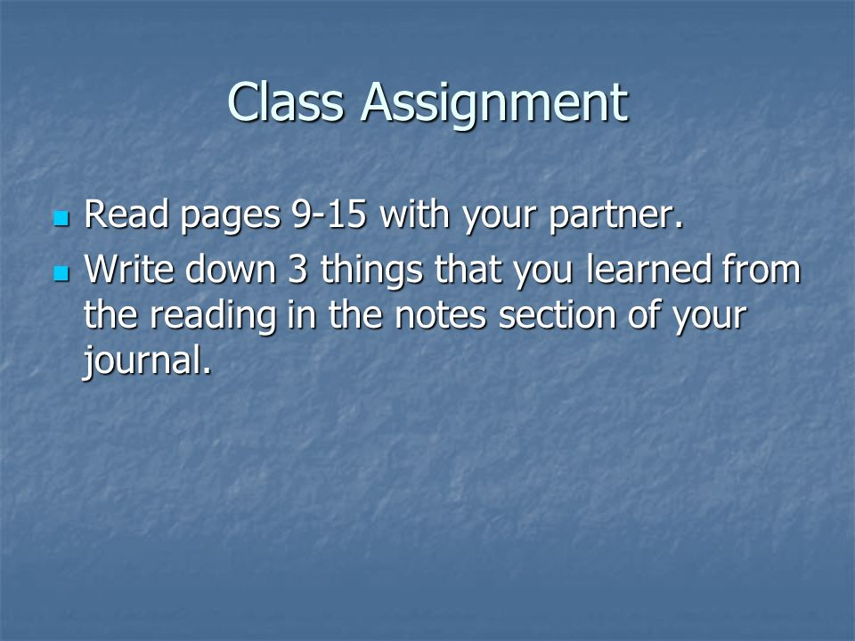 Class Assignment Read pages 9-15 with your partner. Read pages 9-15 with your partner. Write down 3 things that you learned from the reading in the no