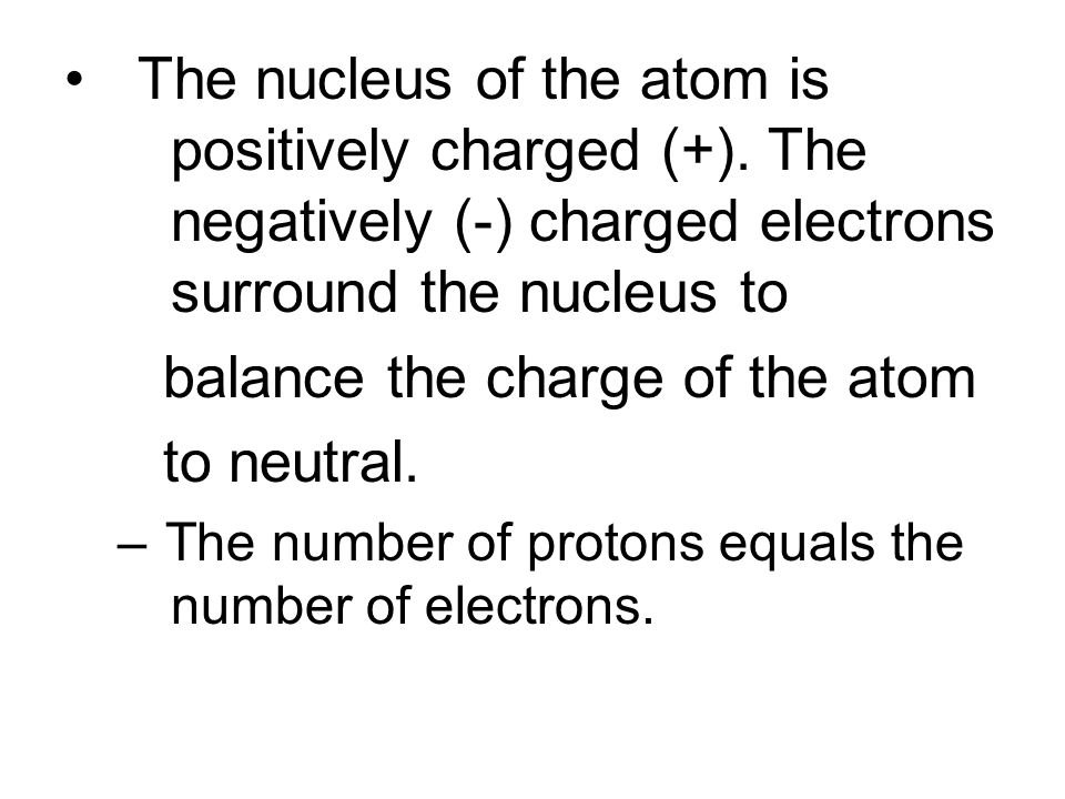 Protons and neutrons make up the nucleus of an atom. Electrons float around the nucleus of an atom. nucleus Electrons