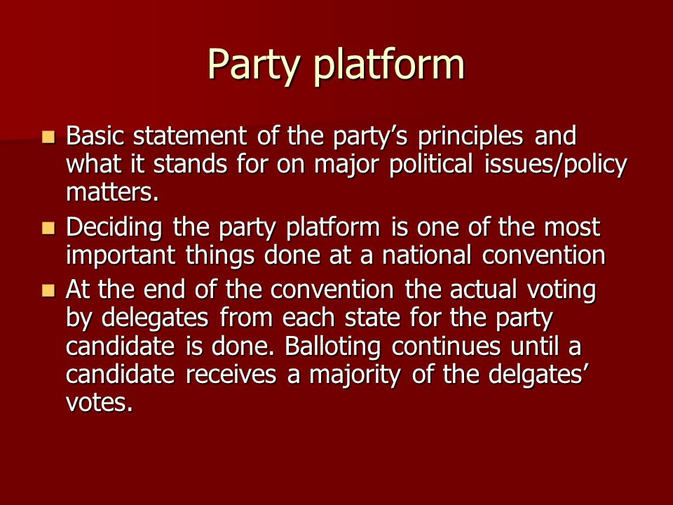 Party platform Basic statement of the partys principles and what it stands for on major political issues/policy matters. Basic statement of the partys
