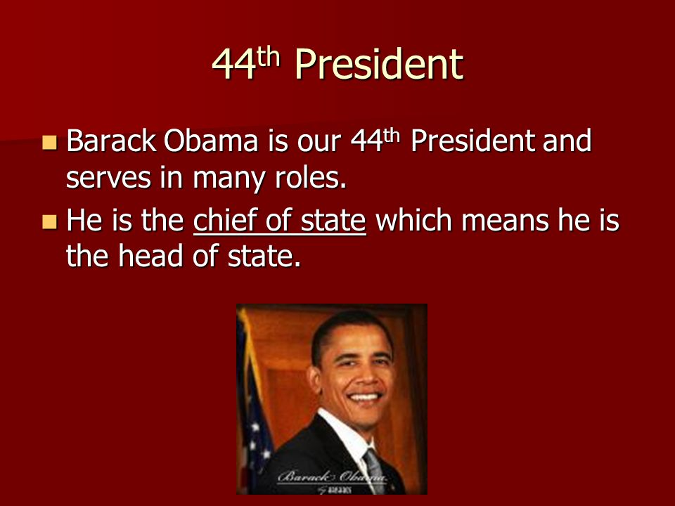 44 th President Barack Obama is our 44 th President and serves in many roles. Barack Obama is our 44 th President and serves in many roles. He is the