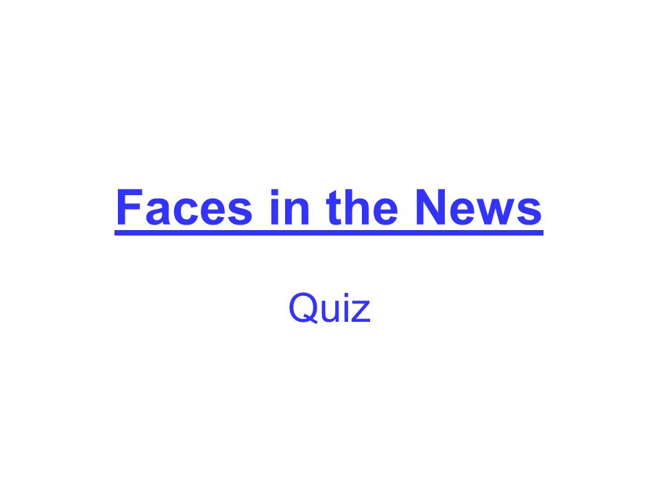 Faces in the News Quiz