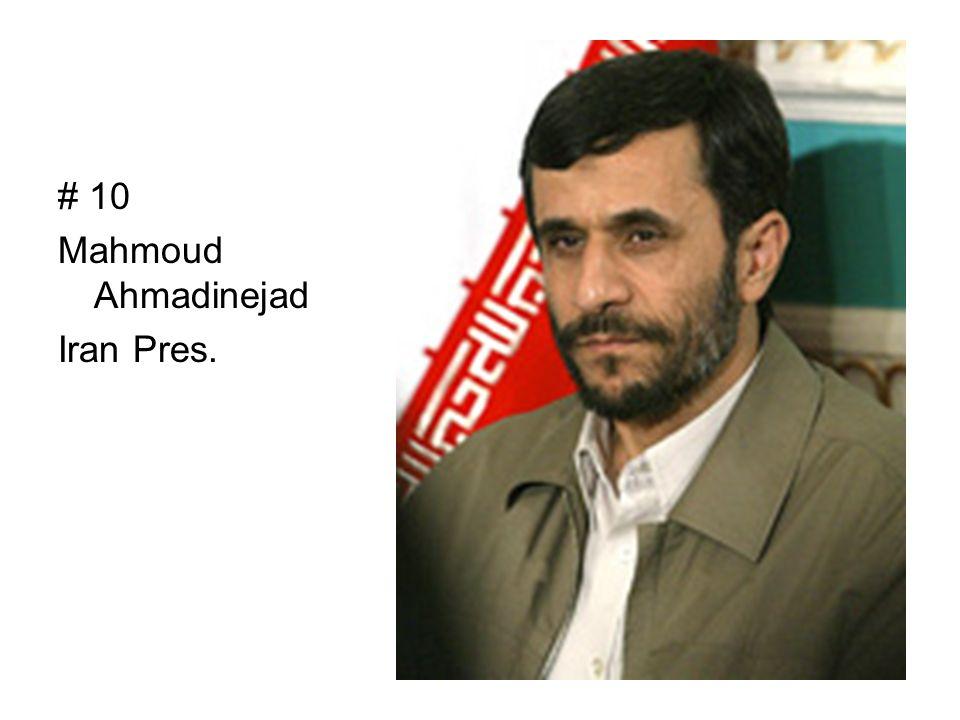 # 10 Mahmoud Ahmadinejad Iran Pres.