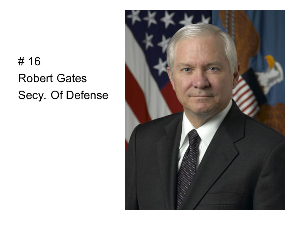 # 16 Robert Gates Secy. Of Defense