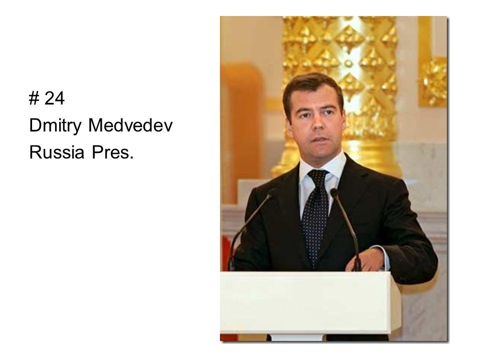 # 24 Dmitry Medvedev Russia Pres.