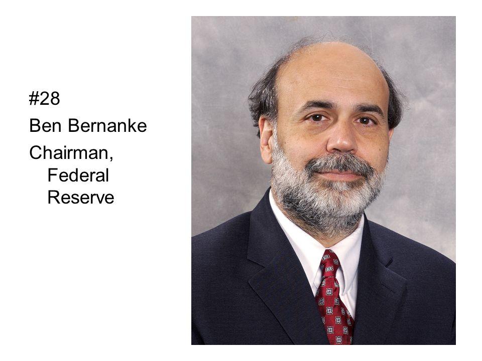 #28 Ben Bernanke Chairman, Federal Reserve