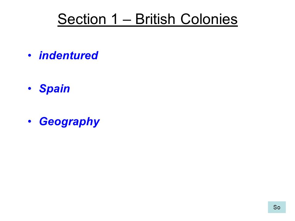 Section 1 – British Colonies indentured Spain Geography So
