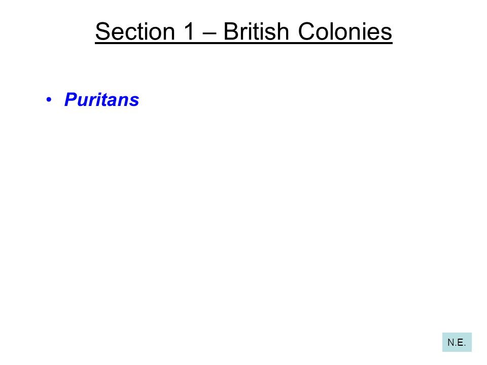 Section 1 – British Colonies Puritans N.E.