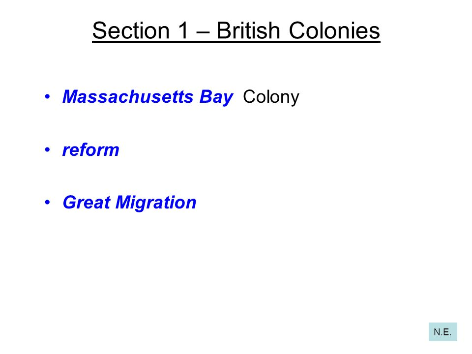 Section 1 – British Colonies Massachusetts Bay Colony reform Great Migration N.E.
