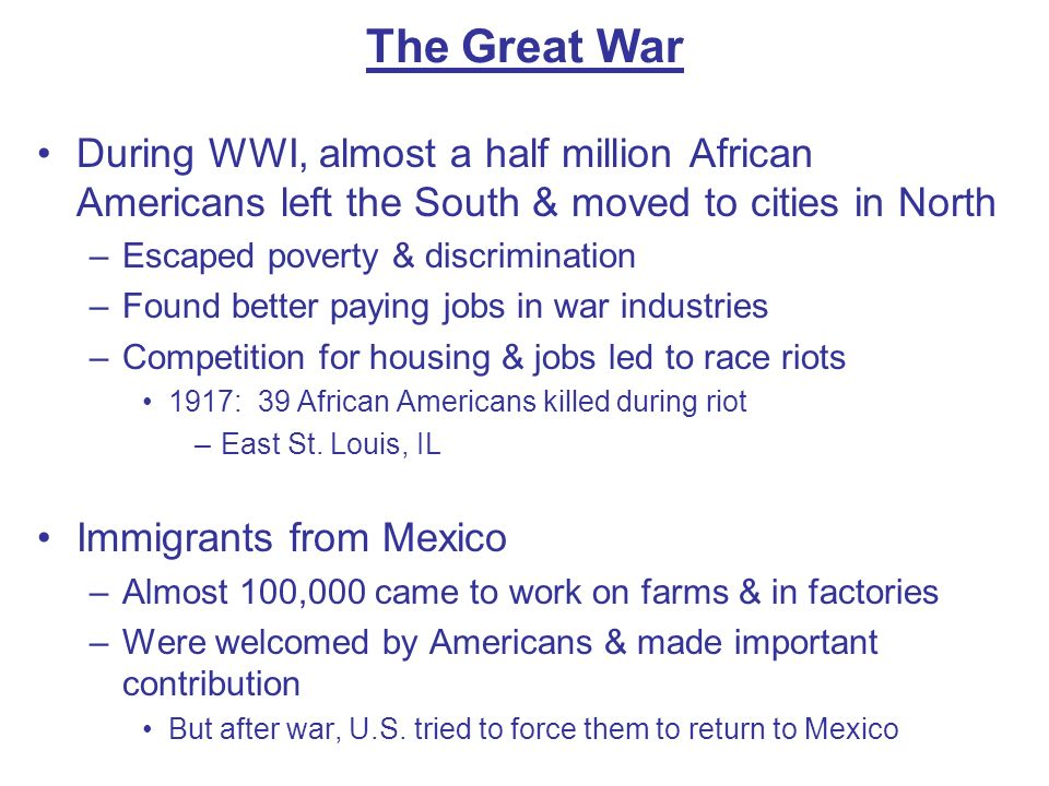 The Great War During WWI, almost a half million African Americans left the South & moved to cities in North –Escaped poverty & discrimination –Found b