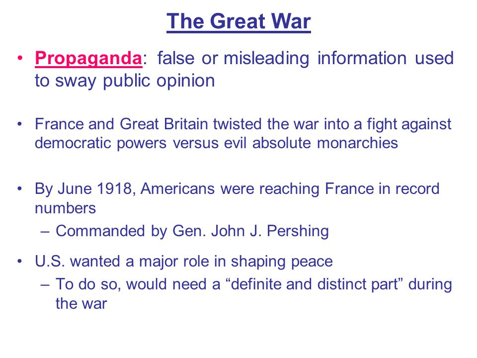 The Great War Propaganda: false or misleading information used to sway public opinion France and Great Britain twisted the war into a fight against de