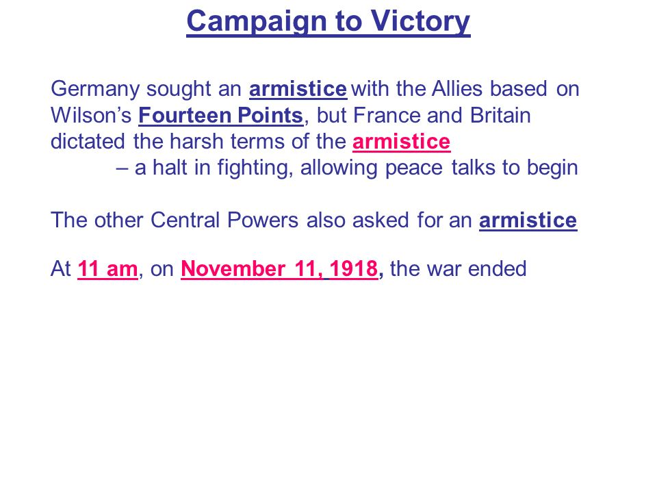 Campaign to Victory Germany sought an armistice with the Allies based on Wilsons Fourteen Points, but France and Britain dictated the harsh terms of t