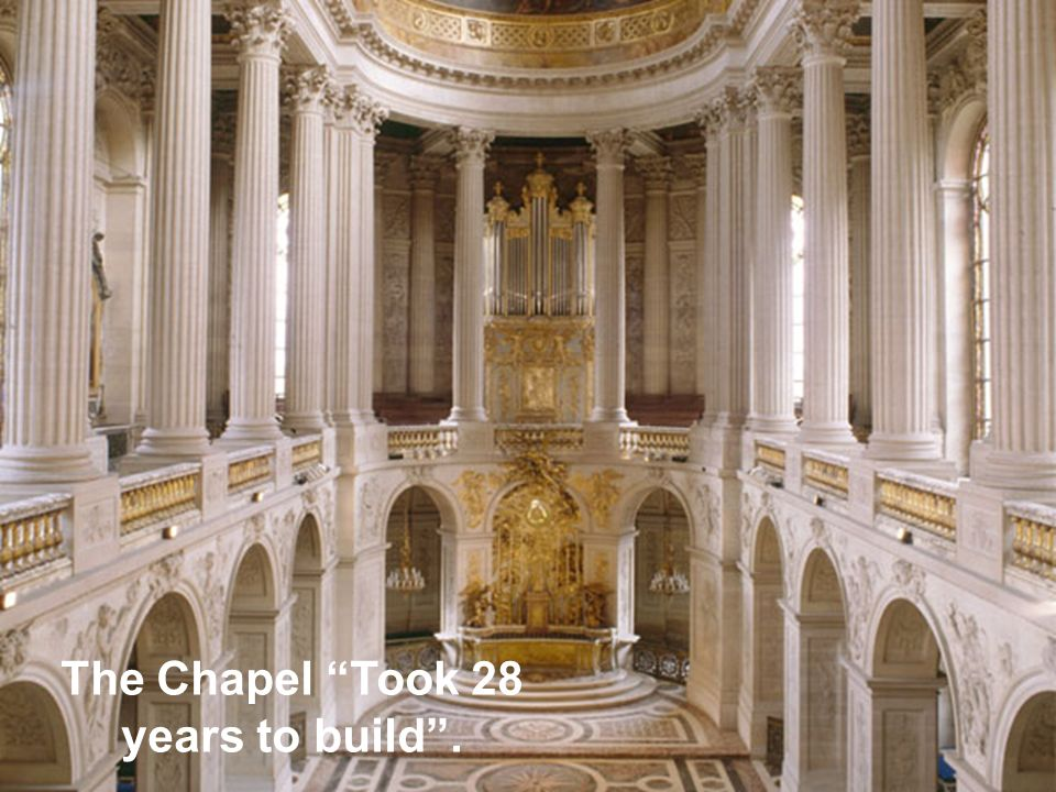 The Chapel Took 28 years to build.