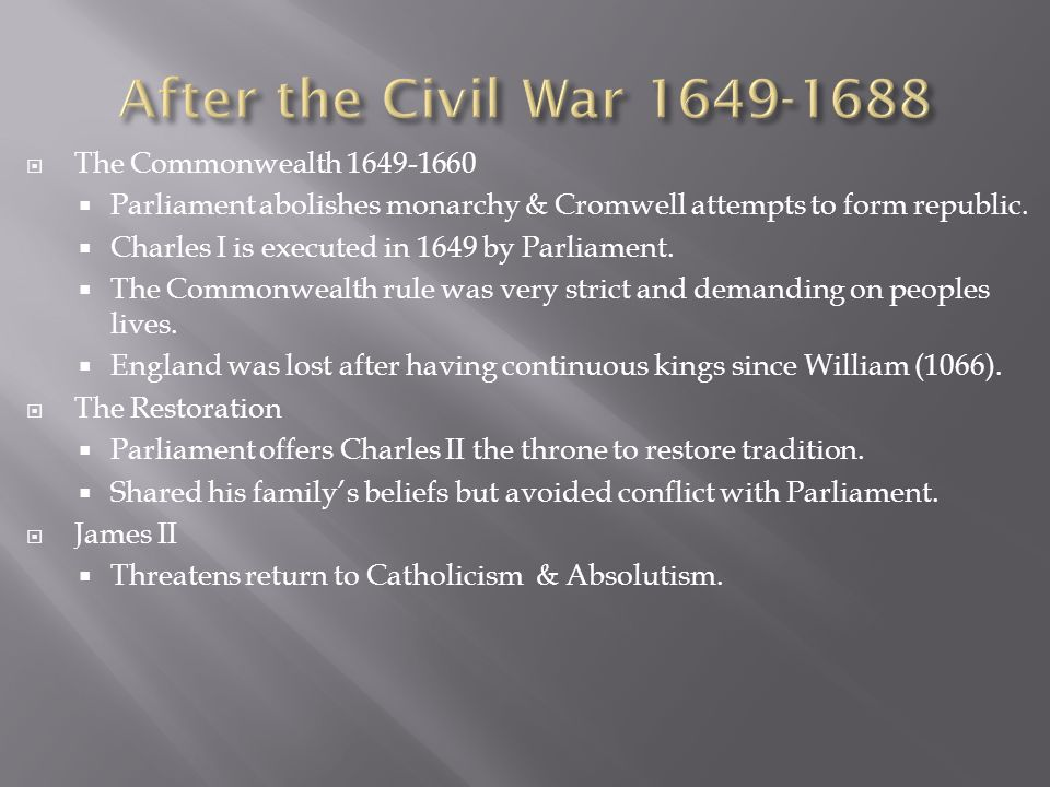 The Commonwealth 1649-1660 Parliament abolishes monarchy & Cromwell attempts to form republic. Charles I is executed in 1649 by Parliament. The Common